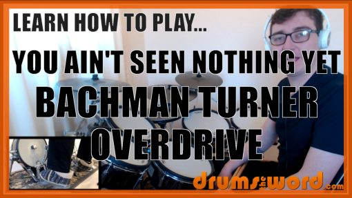 """""""You Ain't Seen Nothing Yet"""" - (Bachman Turner Overdrive) Full-Song Video Drum Lesson Notation Chart Transcription Sheet Music Drum Lesson"""