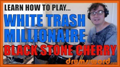 """White Trash Millionaire"" - (Black Stone Cherry) Full-Song Video Drum Lesson Notation Chart Transcription Sheet Music Drum Lesson"
